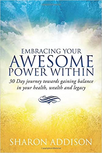 Embracing Your Awesome Power Within: 30 Day journey towards gaining balance in your health, wealth and legacy