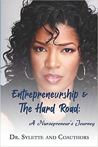 Entrepreneurship and the Hard Road: A Nursepreneur's Journey