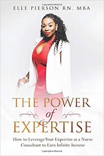 The Power of Expertise: How to Leverage Your Expertise as a Nurse Consultant to Earn Infinite Income