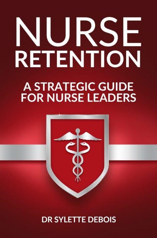 Nurse Retention: A Strategic Guide For Nurse Leaders