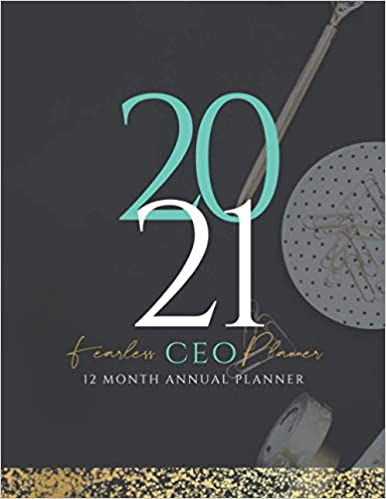 2021 Fearless CEO Annual Planner: For Busy Entrepreneurs