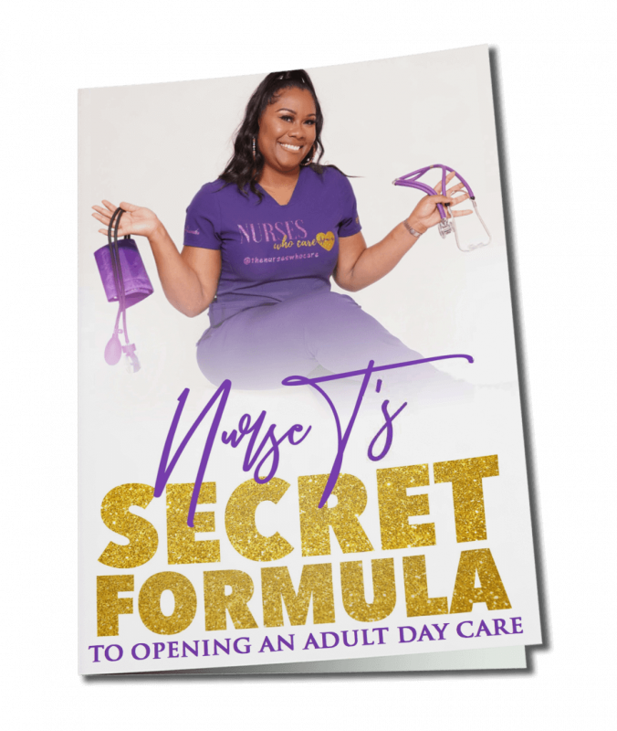Nurse T's Secret Formula To Opening An Adult Day Care