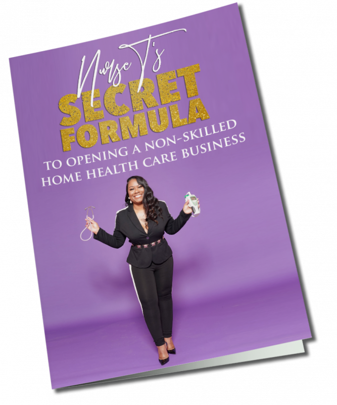 Nurse T's Secret Formula To Opening A Home Health Care Business