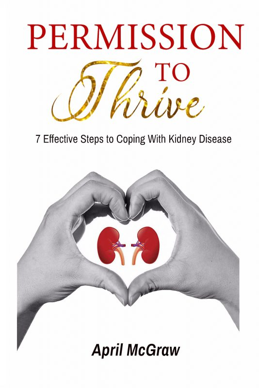Permission to Thrive: 7 Effective Steps to Coping With Kidney Disease